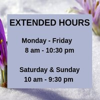 Extended Hours - Monday to Friday 8 am to 10:30 pm, Saturday and Sunday, 10 am to 9:30 pm